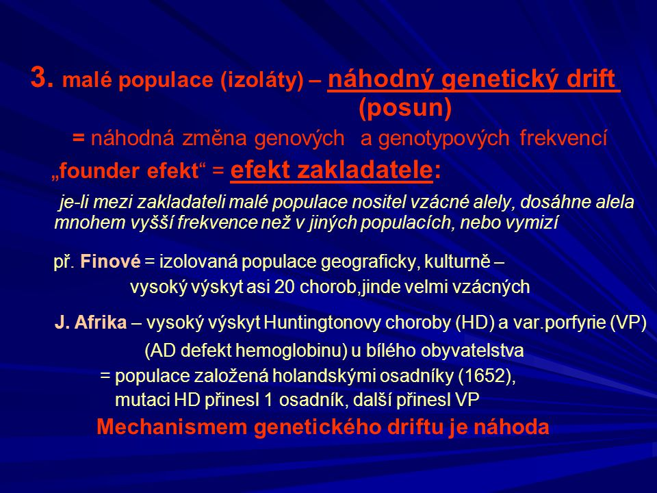 """3. malé populace (izoláty) – náhodný genetický drift (posun) = náhodná změna genových a genotypových frekvencí """" founder efekt"""" = efekt zakladatele: j"""