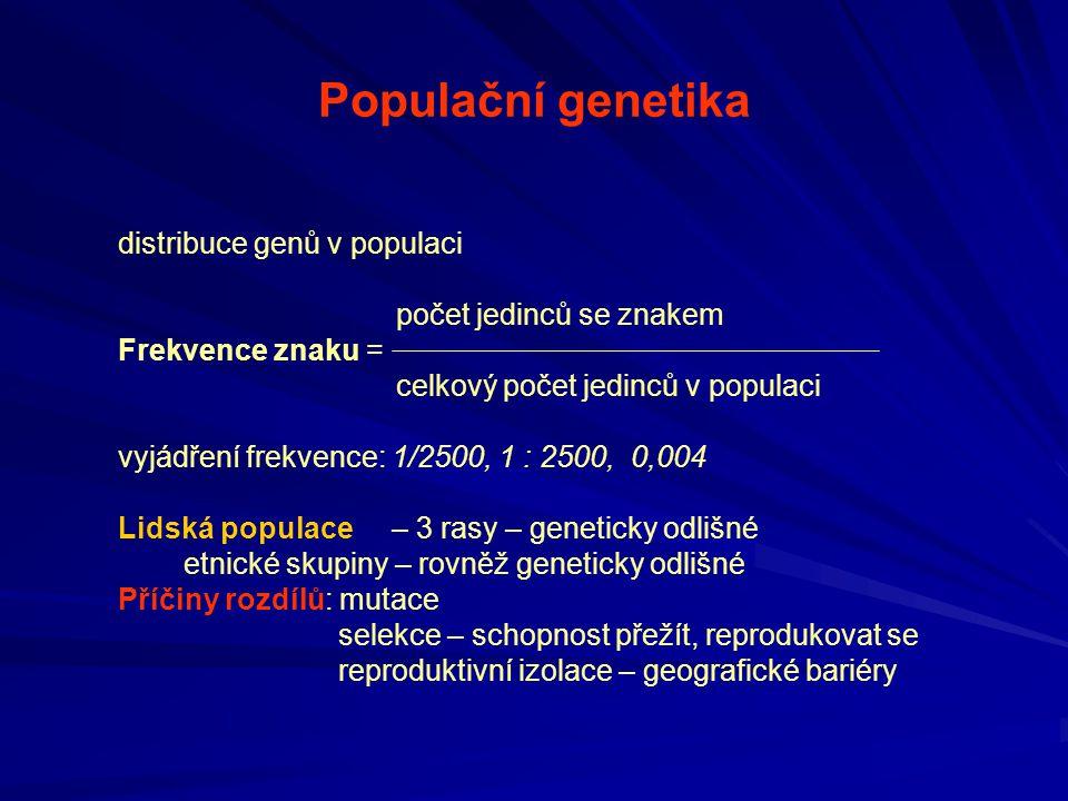 Populační genetika distribuce genů v populaci počet jedinců se znakem Frekvence znaku = celkový počet jedinců v populaci vyjádření frekvence: 1/2500,