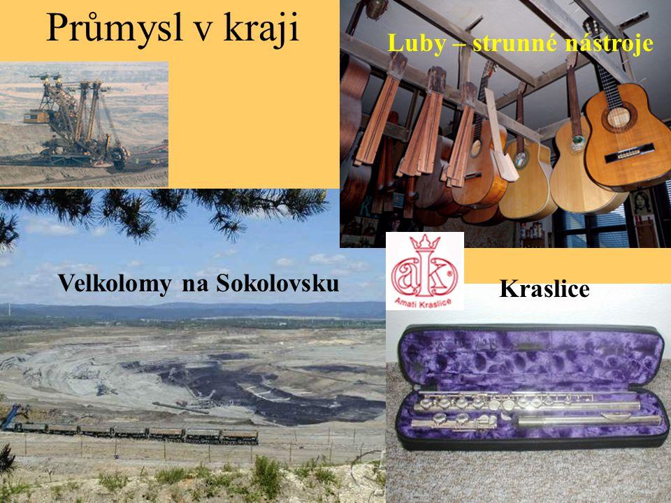 Průmysl v kraji Velkolomy na Sokolovsku Luby – strunné nástroje Kraslice