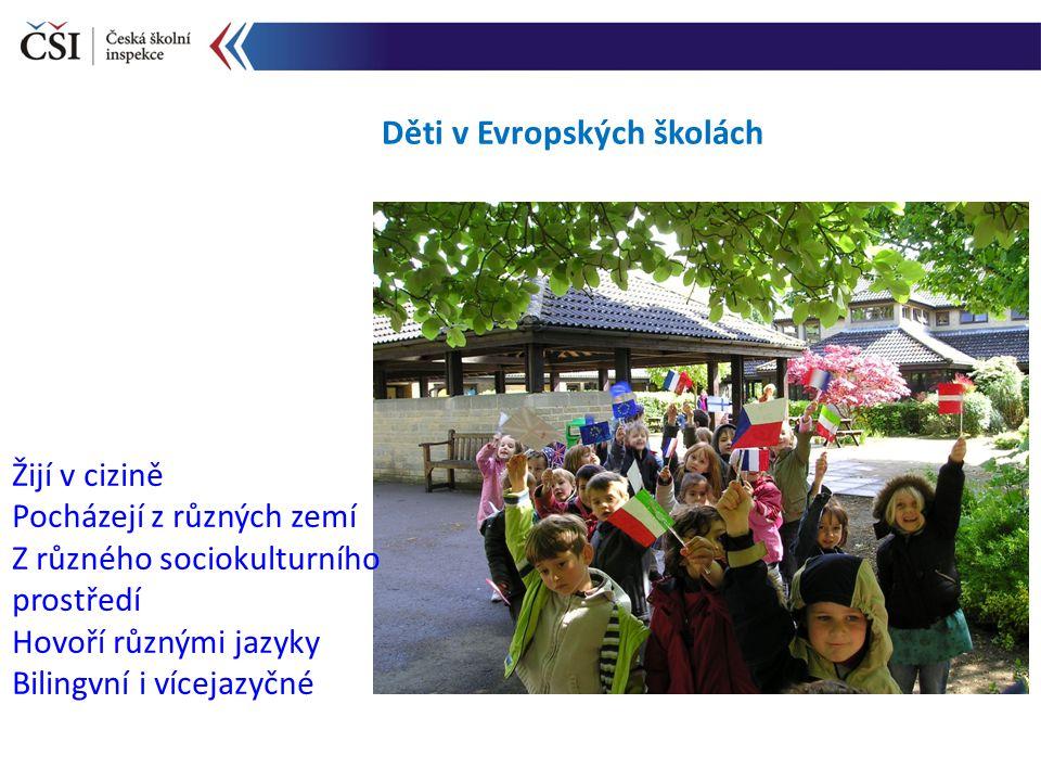 Děti v Evropských školách Žijí v cizině Pocházejí z různých zemí Z různého sociokulturního prostředí Hovoří různými jazyky Bilingvní i vícejazyčné