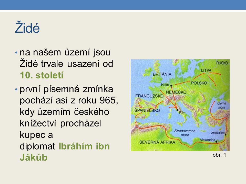 Židé na našem území jsou Židé trvale usazeni od 10. století první písemná zmínka pochází asi z roku 965, kdy územím českého knížectví procházel kupec