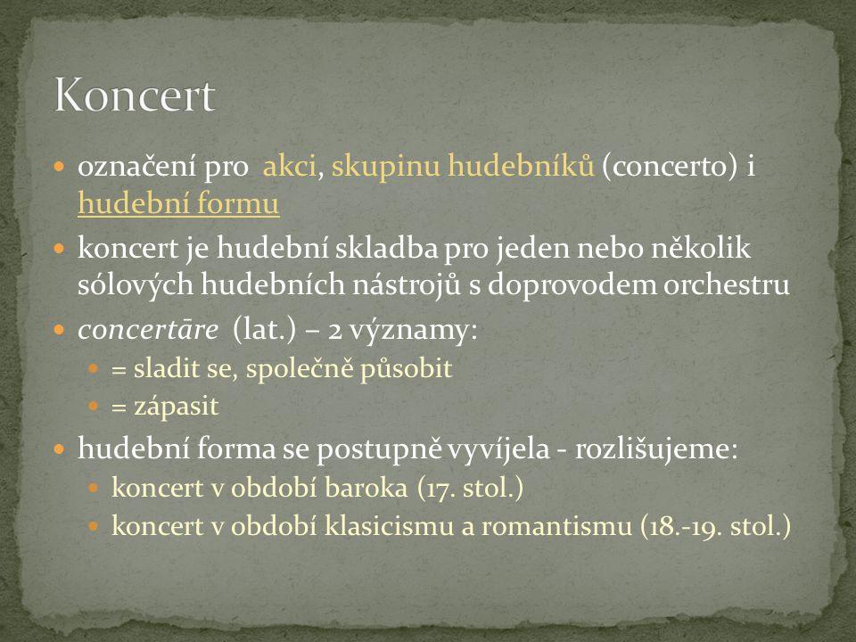 označení pro akci, skupinu hudebníků (concerto) i hudební formu koncert je hudební skladba pro jeden nebo několik sólových hudebních nástrojů s doprov
