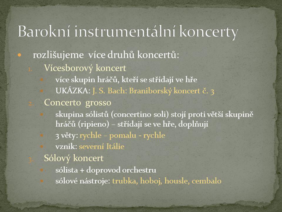 rozlišujeme více druhů koncertů: 1. Vícesborový koncert více skupin hráčů, kteří se střídají ve hře UKÁZKA: J. S. Bach: Braniborský koncert č. 3 2. Co