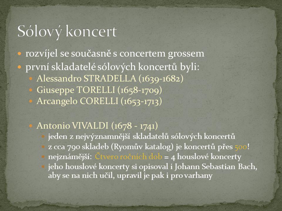 rozvíjel se současně s concertem grossem první skladatelé sólových koncertů byli: Alessandro STRADELLA (1639-1682) Giuseppe TORELLI (1658-1709) Arcang