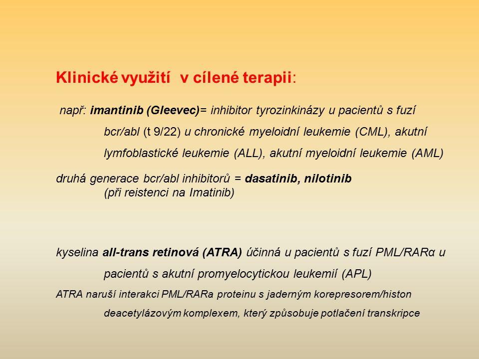 Klinické využití v cílené terapii: např: imantinib (Gleevec)= inhibitor tyrozinkinázy u pacientů s fuzí bcr/abl (t 9/22) u chronické myeloidní leukemi