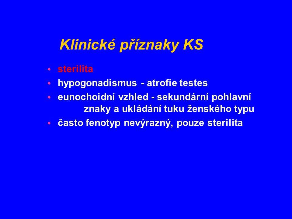 Klinické příznaky KS w sterilita w hypogonadismus - atrofie testes w eunochoidní vzhled - sekundární pohlavní znaky a ukládání tuku ženského typu w ča