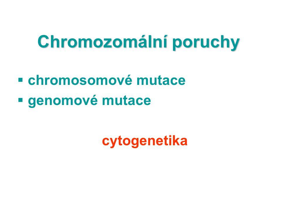 Chromozomální poruchy  chromosomové mutace  genomové mutace cytogenetika