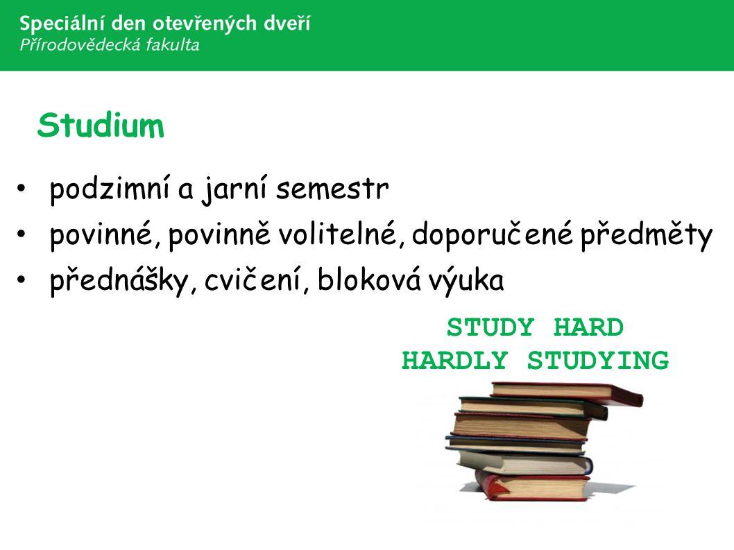 Studium podzimní a jarní semestr povinné, povinně volitelné, doporučené předměty přednášky, cvičení, bloková výuka STUDY HARD HARDLY STUDYING