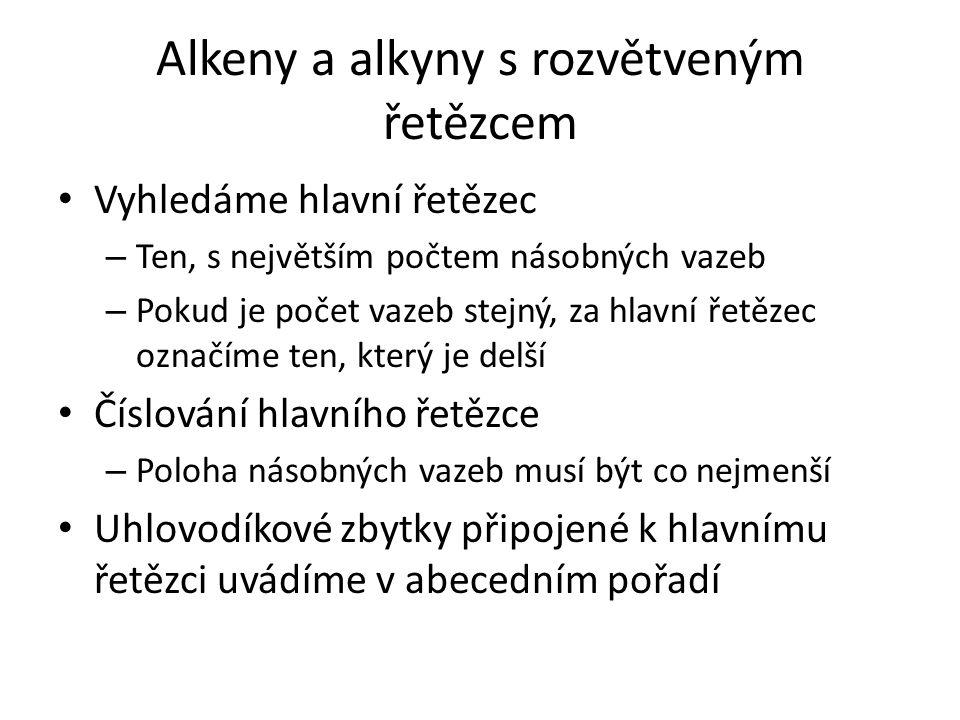 Alkeny a alkyny s rozvětveným řetězcem Vyhledáme hlavní řetězec – Ten, s největším počtem násobných vazeb – Pokud je počet vazeb stejný, za hlavní řet