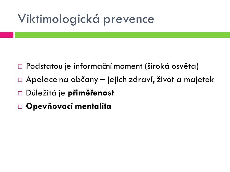 Viktimologická prevence  Podstatou je informační moment (široká osvěta)  Apelace na občany – jejich zdraví, život a majetek  Důležitá je přiměřenost  Opevňovací mentalita