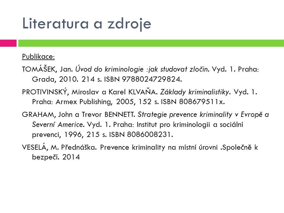 Literatura a zdroje Publikace: TOMÁŠEK, Jan. Úvod do kriminologie :jak studovat zločin. Vyd. 1. Praha: Grada, 2010. 214 s. ISBN 9788024729824. PROTIVI