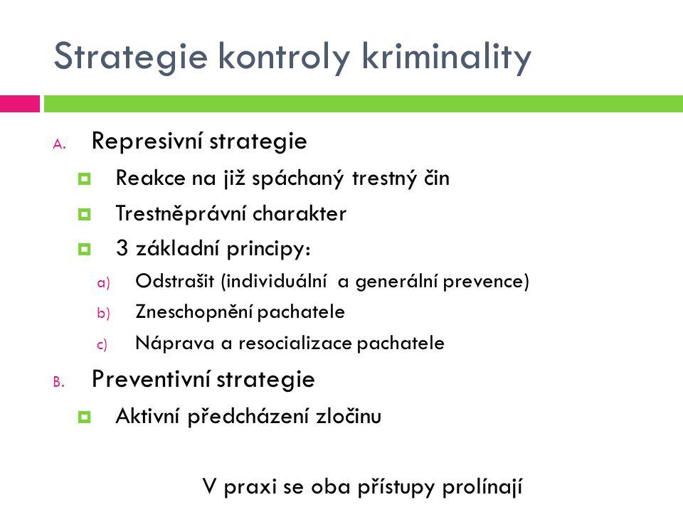 Strategie kontroly kriminality A. Represivní strategie  Reakce na již spáchaný trestný čin  Trestněprávní charakter  3 základní principy: a) Odstra