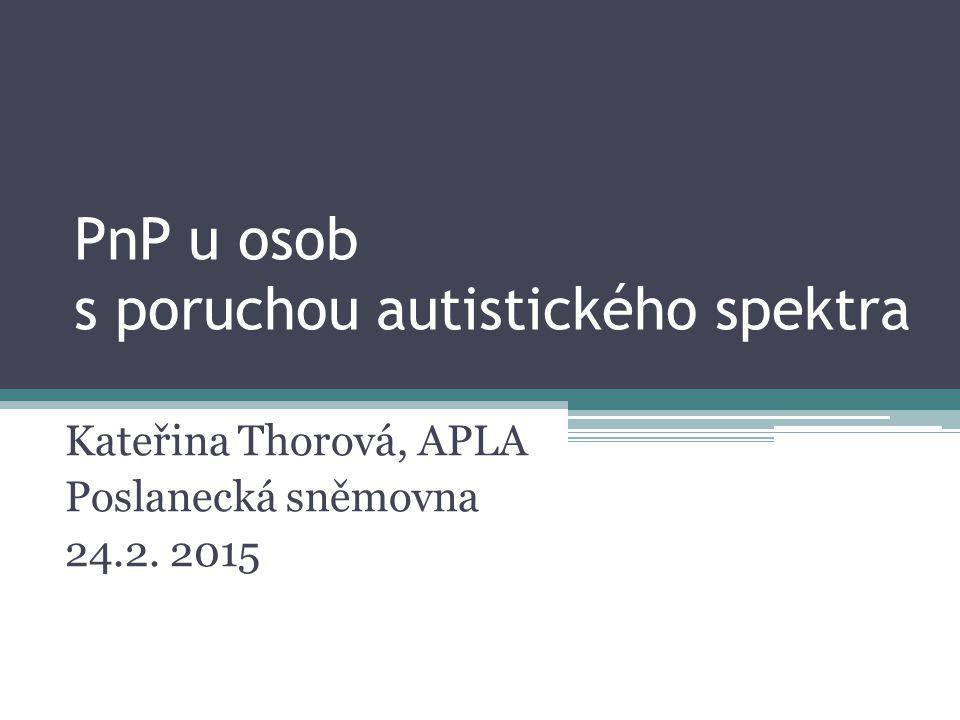 PnP u osob s poruchou autistického spektra Kateřina Thorová, APLA Poslanecká sněmovna 24.2. 2015
