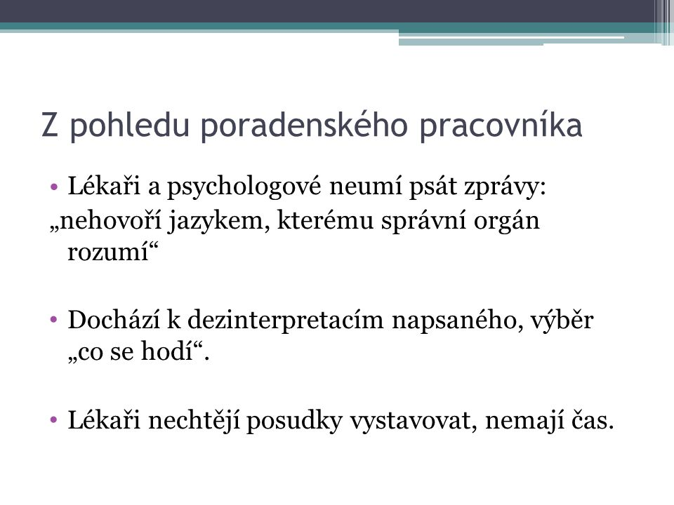 """Z pohledu poradenského pracovníka Lékaři a psychologové neumí psát zprávy: """"nehovoří jazykem, kterému správní orgán rozumí Dochází k dezinterpretacím napsaného, výběr """"co se hodí ."""