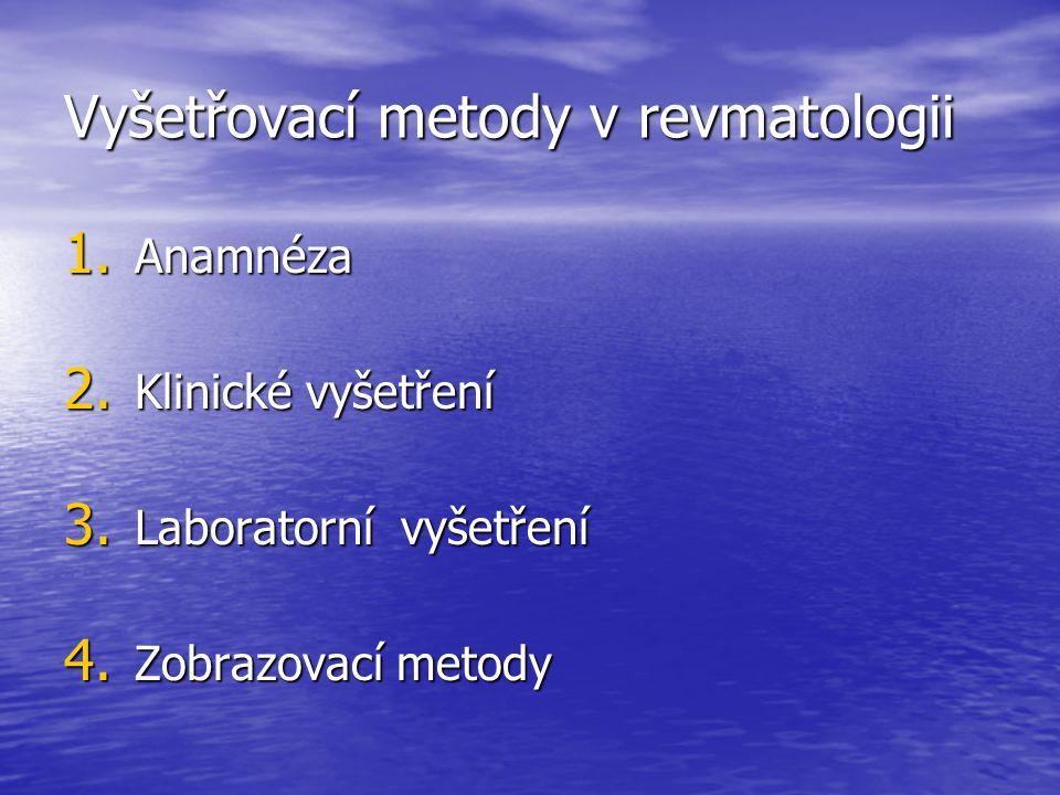 Vyšetřovací metody v revmatologii 1. Anamnéza 2. Klinické vyšetření 3. Laboratorní vyšetření 4. Zobrazovací metody