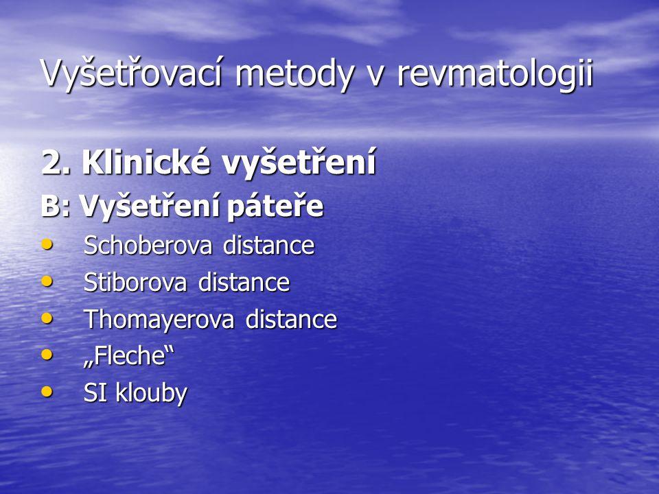 Vyšetřovací metody v revmatologii 2. Klinické vyšetření B: Vyšetření páteře Schoberova distance Schoberova distance Stiborova distance Stiborova dista