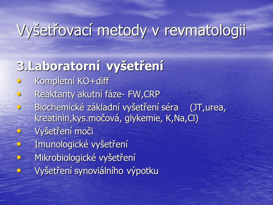 Vyšetřovací metody v revmatologii 3.Laboratorní vyšetření Kompletní KO+diff Kompletní KO+diff Reaktanty akutní fáze- FW,CRP Reaktanty akutní fáze- FW,
