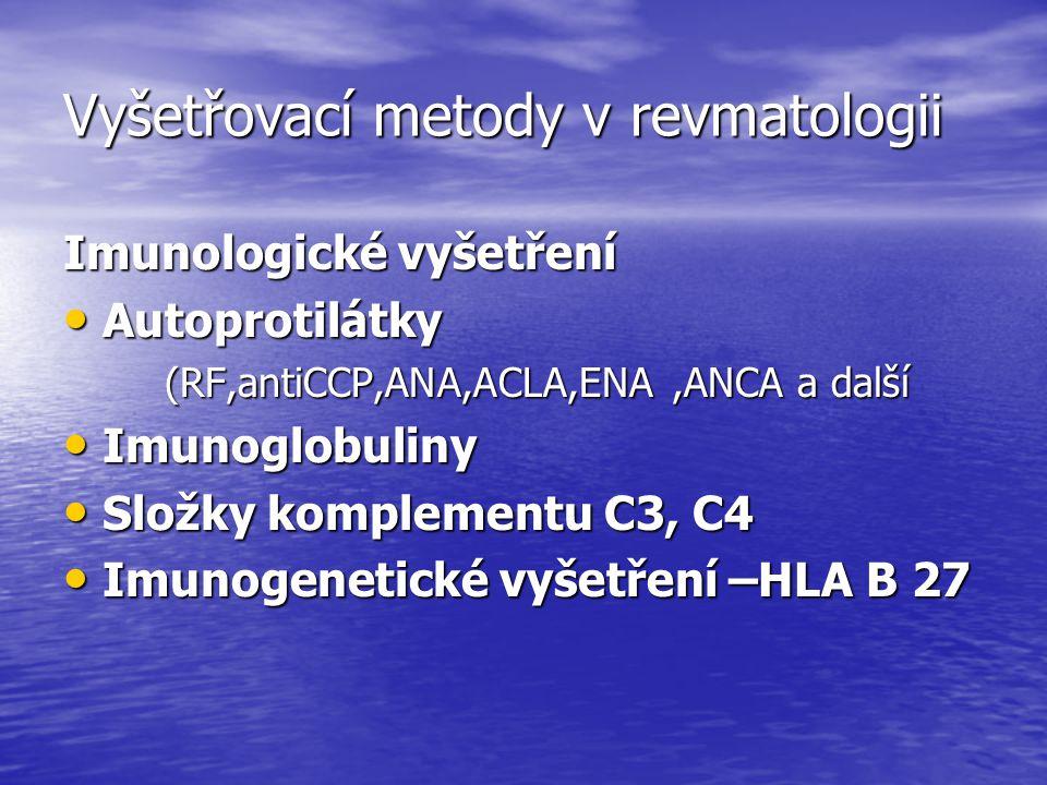 Vyšetřovací metody v revmatologii Imunologické vyšetření Autoprotilátky Autoprotilátky (RF,antiCCP,ANA,ACLA,ENA,ANCA a další (RF,antiCCP,ANA,ACLA,ENA,