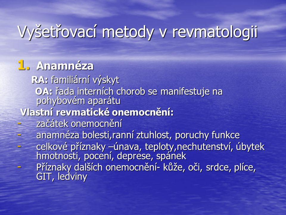 Vyšetřovací metody v revmatologii 1. Anamnéza RA: familiární výskyt RA: familiární výskyt OA: řada interních chorob se manifestuje na pohybovém aparát