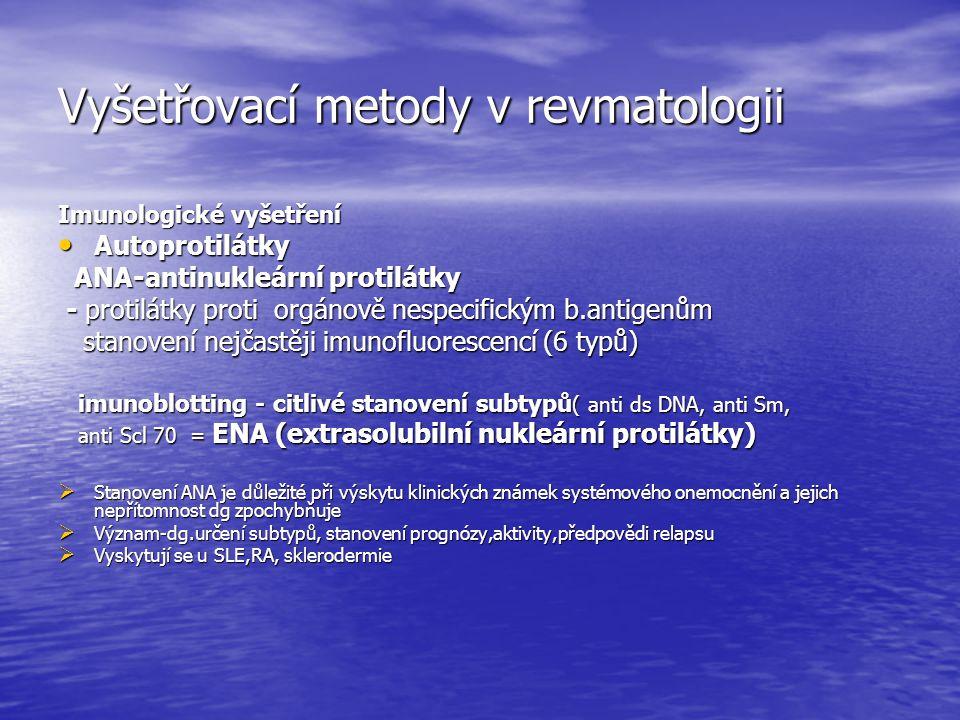 Vyšetřovací metody v revmatologii Imunologické vyšetření Autoprotilátky Autoprotilátky ANA-antinukleární protilátky ANA-antinukleární protilátky - pro