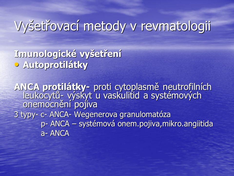 Vyšetřovací metody v revmatologii Imunologické vyšetření Autoprotilátky Autoprotilátky ANCA protilátky- proti cytoplasmě neutrofilních leukocytů- výsk