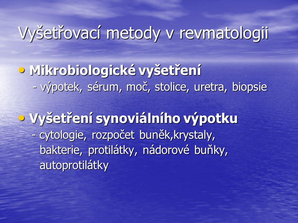 Vyšetřovací metody v revmatologii Mikrobiologické vyšetření Mikrobiologické vyšetření - výpotek, sérum, moč, stolice, uretra, biopsie - výpotek, sérum