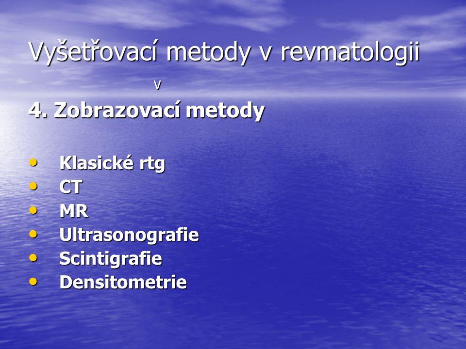 Vyšetřovací metody v revmatologii 4. Zobrazovací metody Klasické rtg Klasické rtg CT CT MR MR Ultrasonografie Ultrasonografie Scintigrafie Scintigrafi