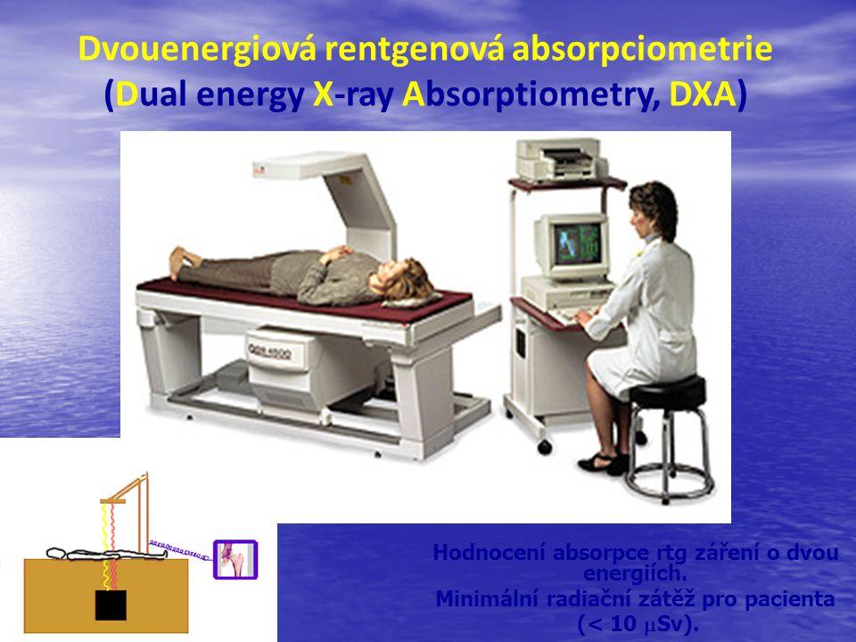 2 energie záření Dvouenergiová rentgenová absorpciometrie (Dual energy X-ray Absorptiometry, DXA) Hodnocení absorpce rtg záření o dvou energiích. Mini