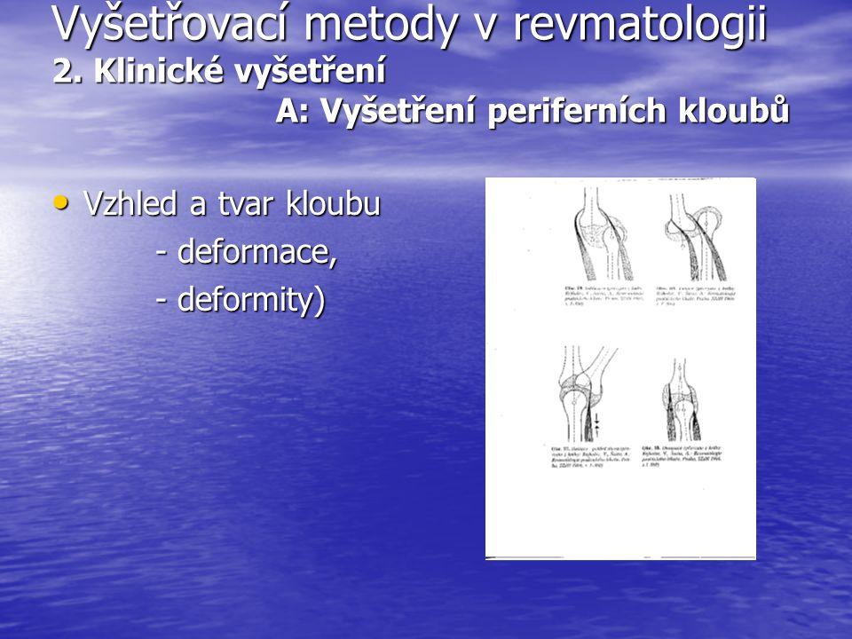 Vyšetřovací metody v revmatologii 2. Klinické vyšetření A: Vyšetření periferních kloubů Vzhled a tvar kloubu Vzhled a tvar kloubu - deformace, - defor