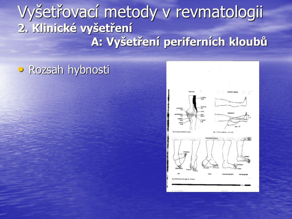Vyšetřovací metody v revmatologii 2. Klinické vyšetření A: Vyšetření periferních kloubů Rozsah hybnosti Rozsah hybnosti