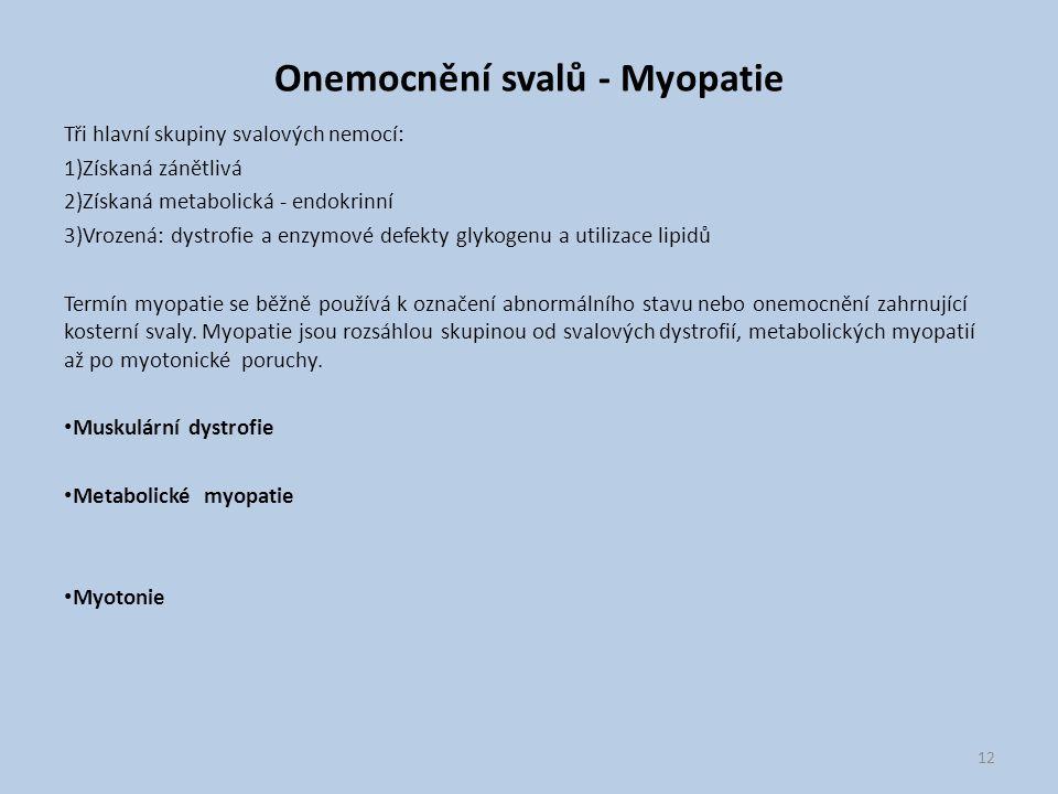 Onemocnění svalů - Myopatie Tři hlavní skupiny svalových nemocí: 1)Získaná zánětlivá 2)Získaná metabolická - endokrinní 3)Vrozená: dystrofie a enzymov