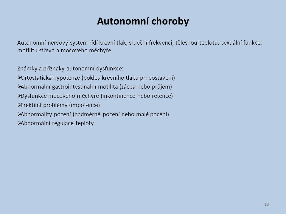 Autonomní choroby Autonomní nervový systém řídí krevní tlak, srdeční frekvenci, tělesnou teplotu, sexuální funkce, motilitu střeva a močového měchýře