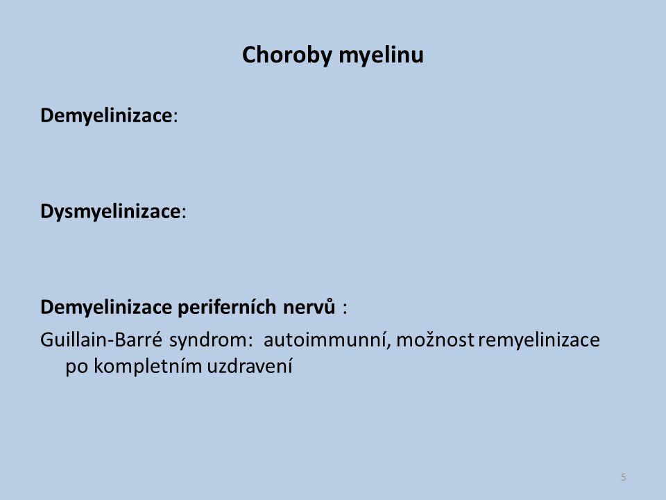 Choroby myelinu Demyelinizace: Dysmyelinizace: Demyelinizace periferních nervů : Guillain-Barré syndrom: autoimmunní, možnost remyelinizace po komplet
