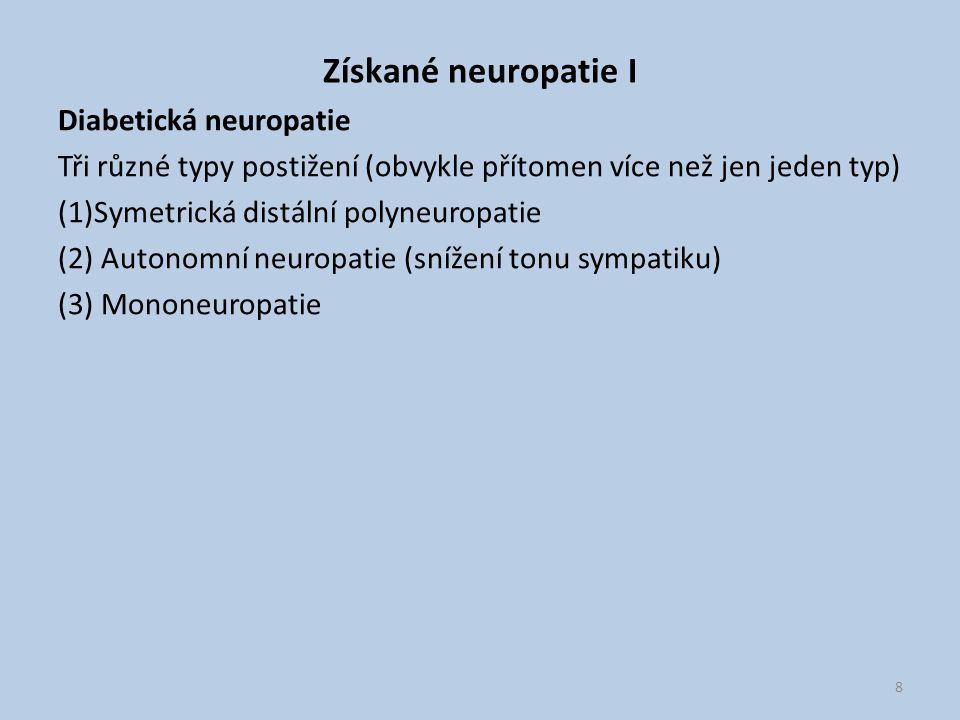 Získané neuropatie I Diabetická neuropatie Tři různé typy postižení (obvykle přítomen více než jen jeden typ) (1)Symetrická distální polyneuropatie (2