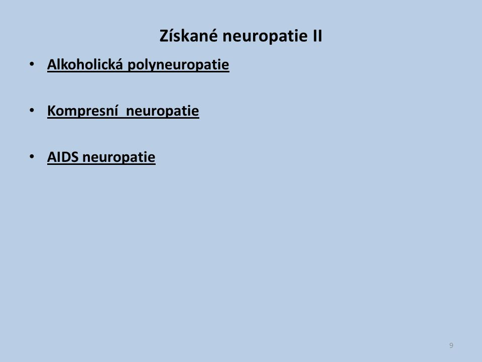 Získané neuropatie II Alkoholická polyneuropatie Kompresní neuropatie AIDS neuropatie 9
