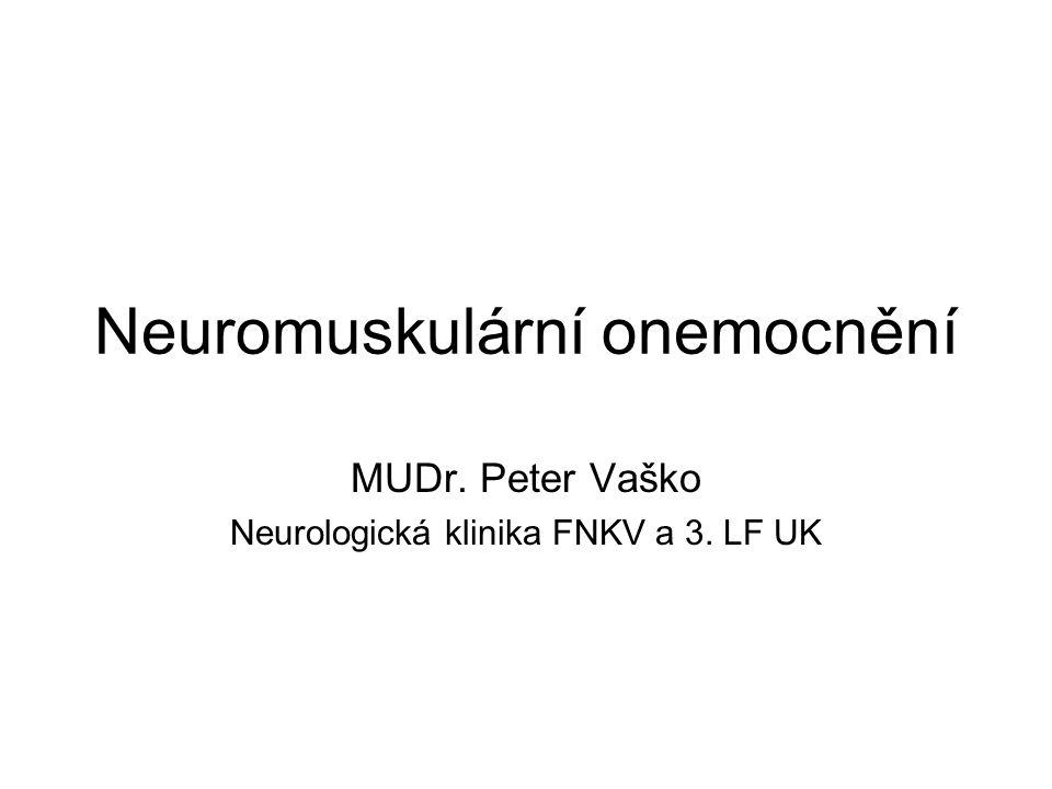 Neuromuskulární onemocnění MUDr. Peter Vaško Neurologická klinika FNKV a 3. LF UK