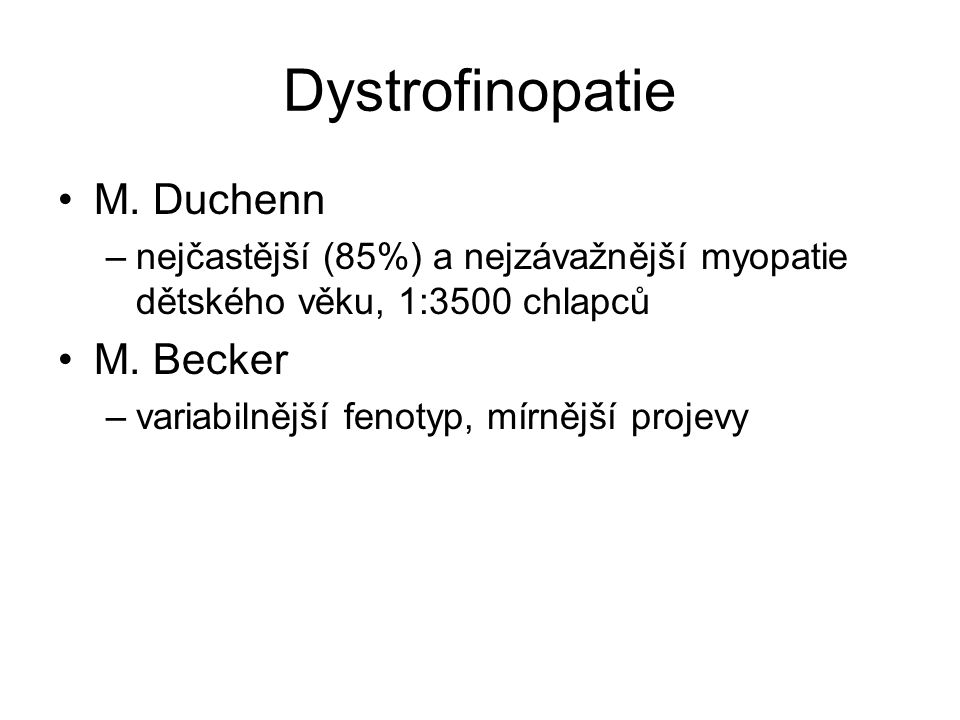 M.Duchenn –nejčastější (85%) a nejzávažnější myopatie dětského věku, 1:3500 chlapců M.