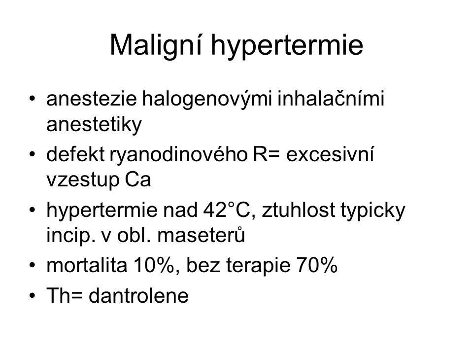 Maligní hypertermie anestezie halogenovými inhalačními anestetiky defekt ryanodinového R= excesivní vzestup Ca hypertermie nad 42°C, ztuhlost typicky incip.