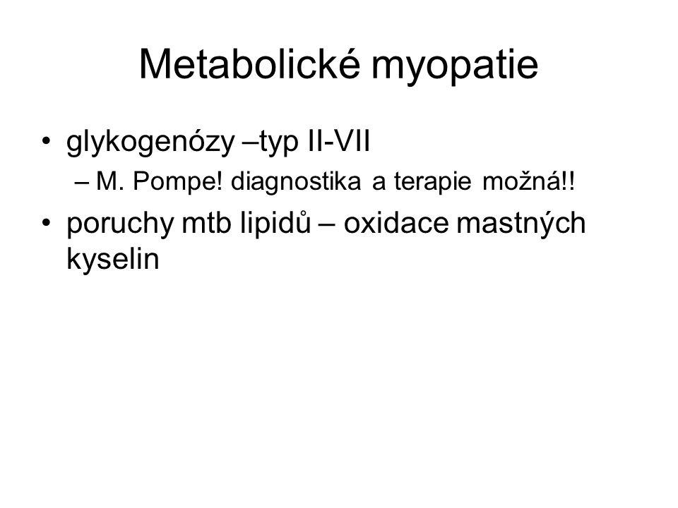 Metabolické myopatie glykogenózy –typ II-VII –M.Pompe.
