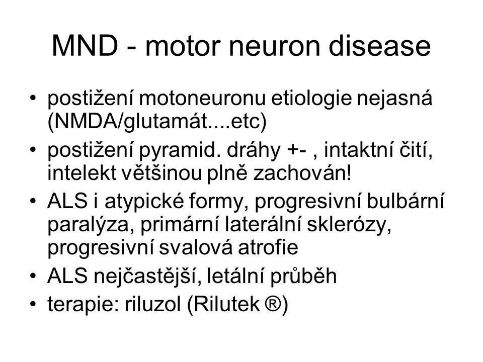 MND - motor neuron disease postižení motoneuronu etiologie nejasná (NMDA/glutamát....etc) postižení pyramid.
