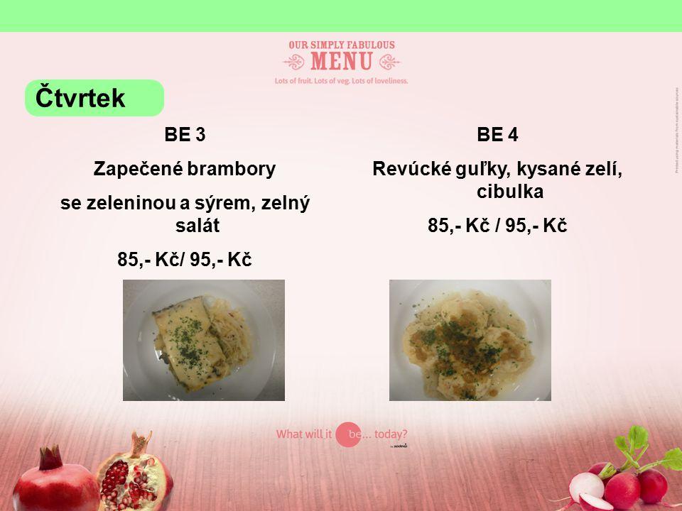 BE 3 Zapečené brambory se zeleninou a sýrem, zelný salát 85,- Kč/ 95,- Kč BE 4 Revúcké guľky, kysané zelí, cibulka 85,- Kč / 95,- Kč Čtvrtek