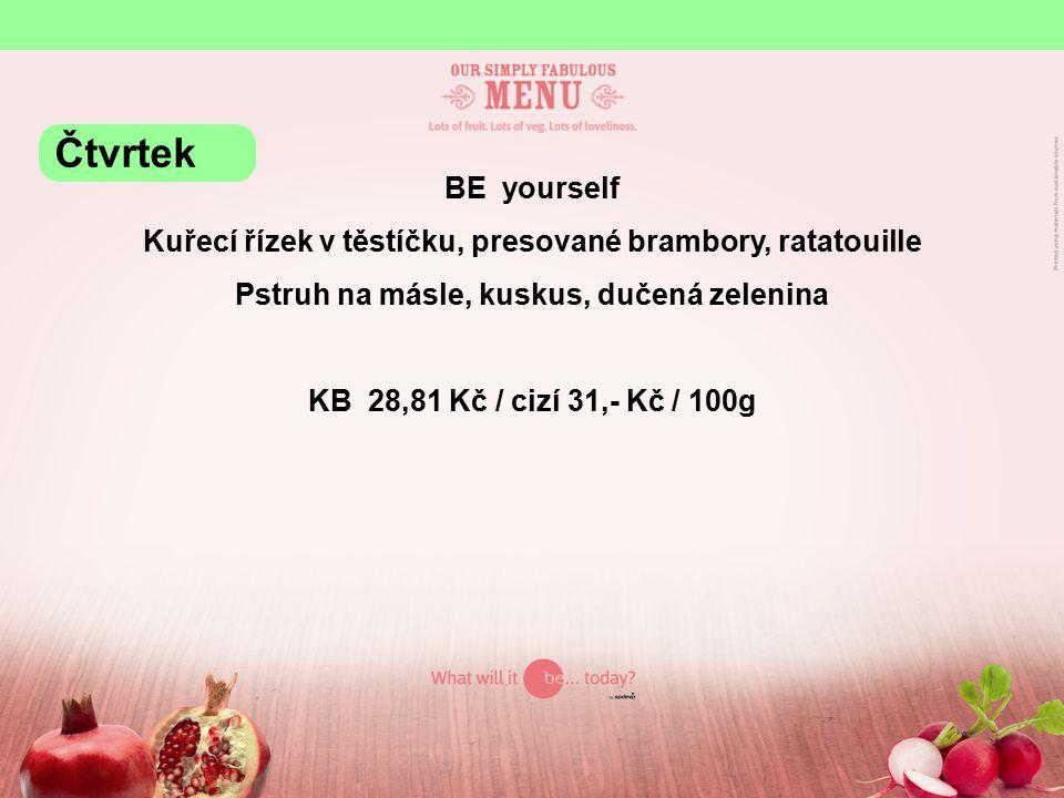 BE yourself Kuřecí řízek v těstíčku, presované brambory, ratatouille Pstruh na másle, kuskus, dučená zelenina KB 28,81 Kč / cizí 31,- Kč / 100g Čtvrtek