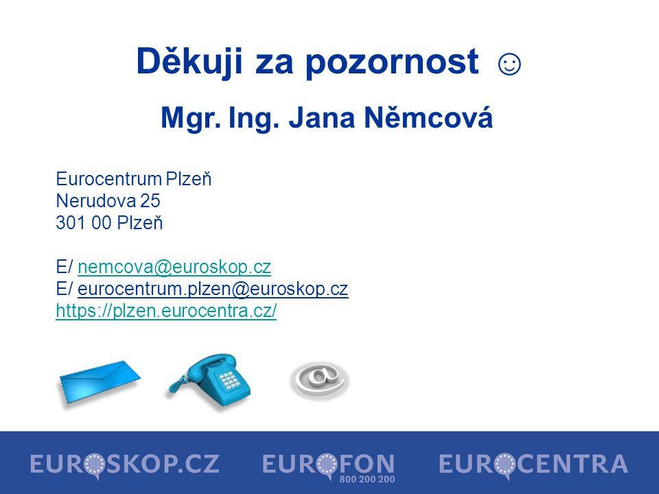 Eurocentrum Plzeň Nerudova 25 301 00 Plzeň E/ nemcova@euroskop.cznemcova@euroskop.cz E/ eurocentrum.plzen@euroskop.cz https://plzen.eurocentra.cz/ Děkuji za pozornost ☺ Mgr.