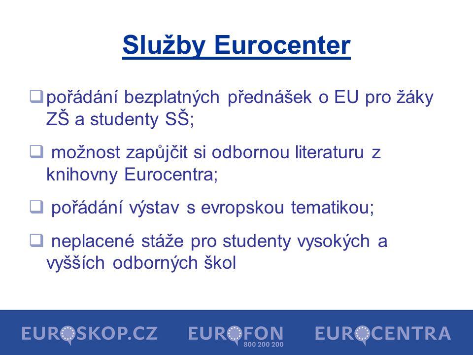 Služby Eurocenter  pořádání bezplatných přednášek o EU pro žáky ZŠ a studenty SŠ;  možnost zapůjčit si odbornou literaturu z knihovny Eurocentra;  pořádání výstav s evropskou tematikou;  neplacené stáže pro studenty vysokých a vyšších odborných škol