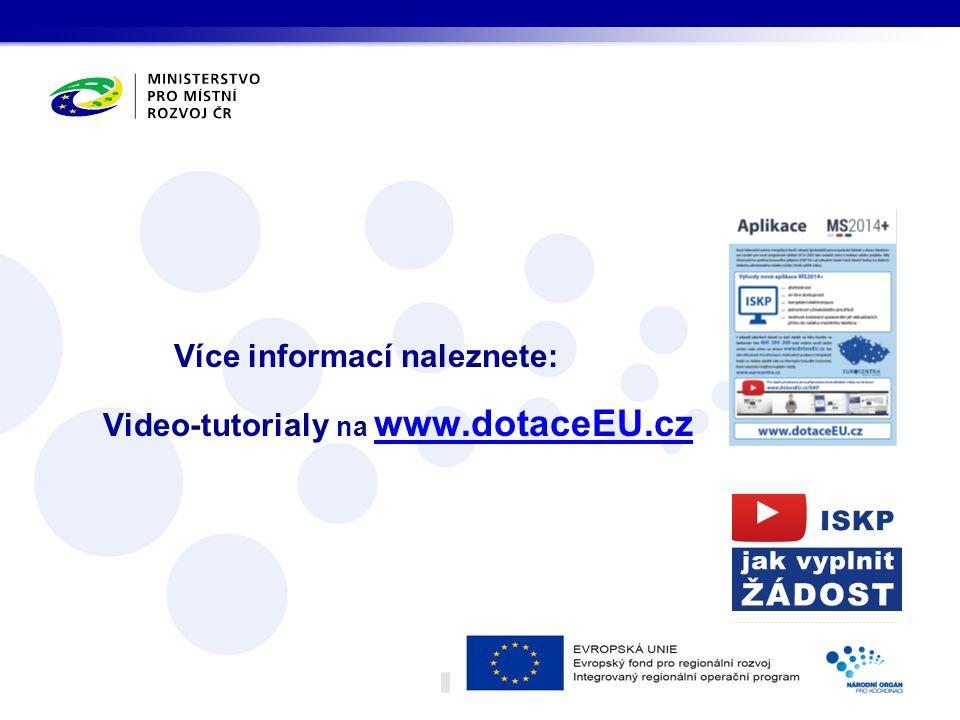 Více informací naleznete: Video-tutorialy na www.dotaceEU.cz www.dotaceEU.cz