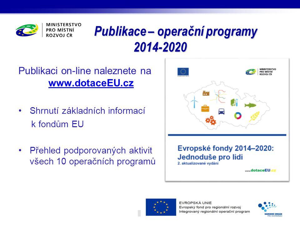 Publikace – operační programy 2014-2020 Publikaci on-line naleznete na www.dotaceEU.cz www.dotaceEU.cz Shrnutí základních informací k fondům EU Přehled podporovaných aktivit všech 10 operačních programů