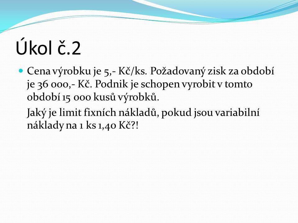 Řešení úkol č.2 c*m = N f + n v *m + ZISK 5*15000 = N f + 1,4 * 15000 + 36000 N f = 18000