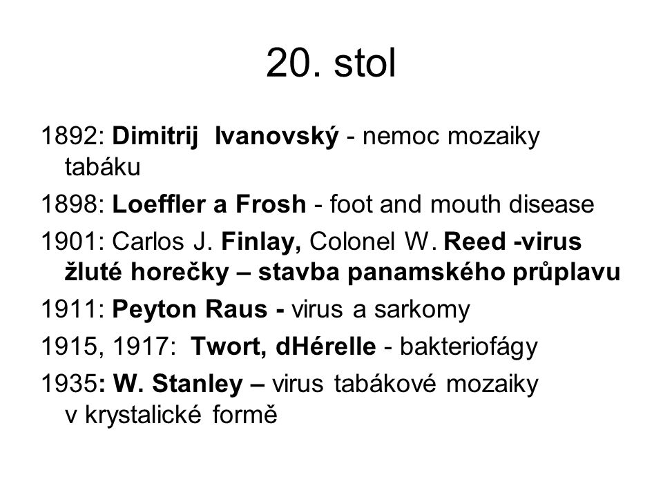 20. stol 1892: Dimitrij Ivanovský - nemoc mozaiky tabáku 1898: Loeffler a Frosh - foot and mouth disease 1901: Carlos J. Finlay, Colonel W. Reed -viru
