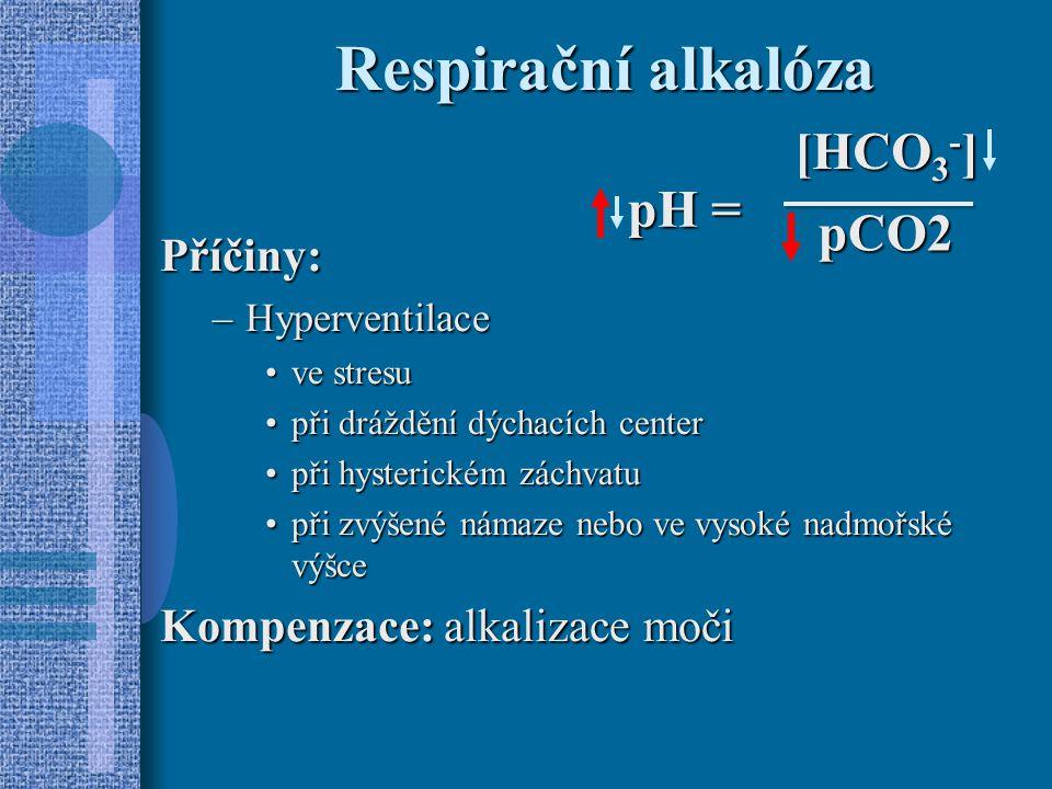 Respirační alkalóza Příčiny: –Hyperventilace ve stresuve stresu při dráždění dýchacích centerpři dráždění dýchacích center při hysterickém záchvatupři