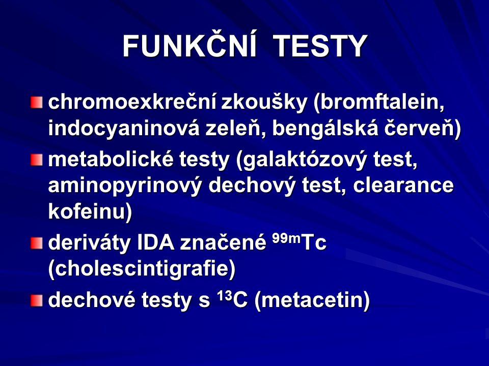 FUNKČNÍ TESTY chromoexkreční zkoušky (bromftalein, indocyaninová zeleň, bengálská červeň) metabolické testy (galaktózový test, aminopyrinový dechový t
